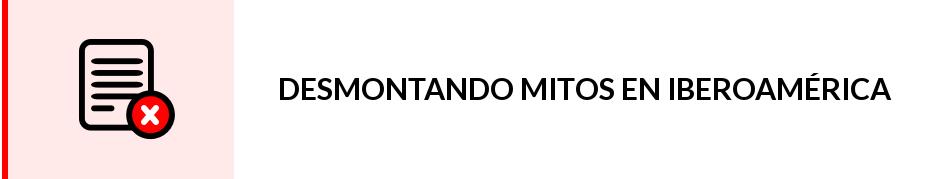 DESMONTANDO MITOS SOBRE COVID-19 EN IBEROAMÉRICA